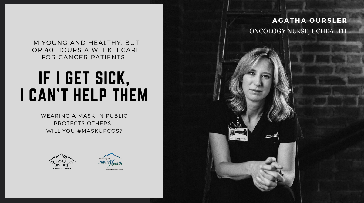 I'm young and healthy, but for 40 hours a week, I care for cancer patients. If I get sick, I can't help them. Agatha Oursler, oncolody nurse, UC Health