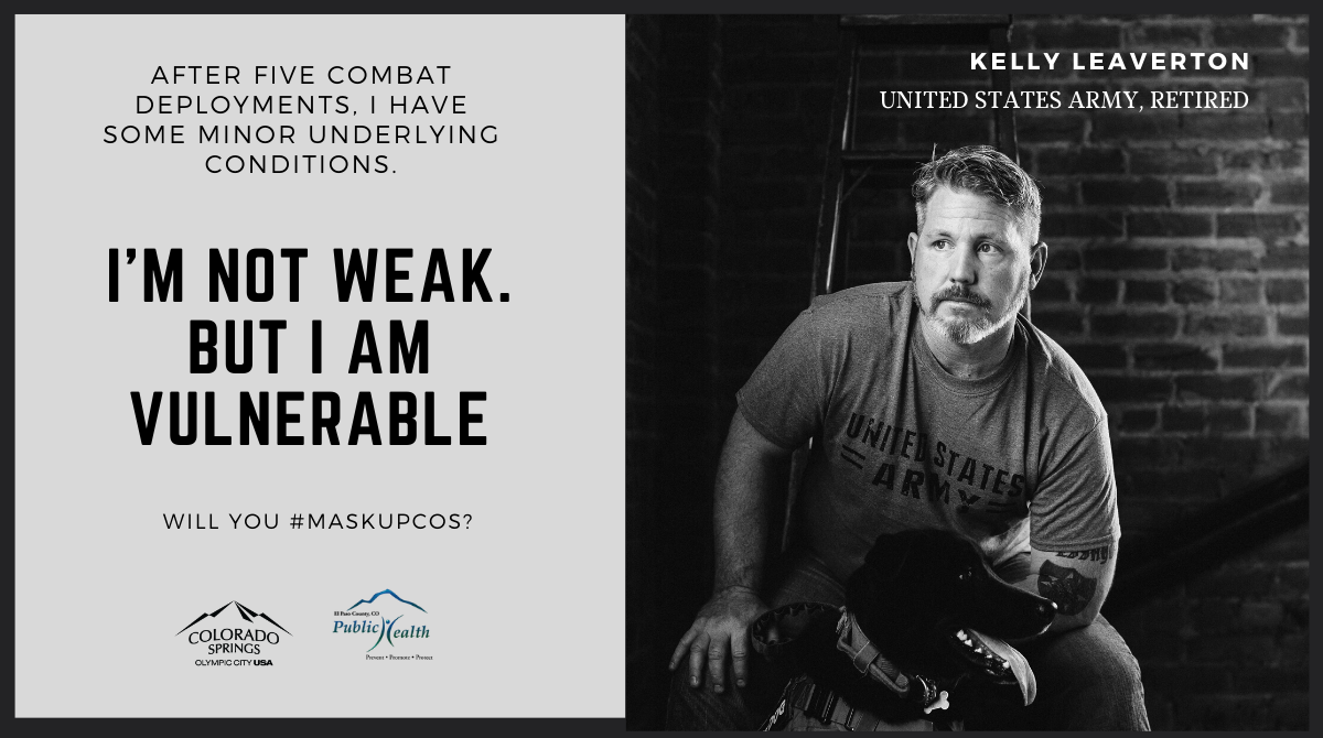 After five combat deployments, I have some minor underlying conditions. I'm not weak, but I am vulnerable. Kelly Leaverton, United States Army, retired